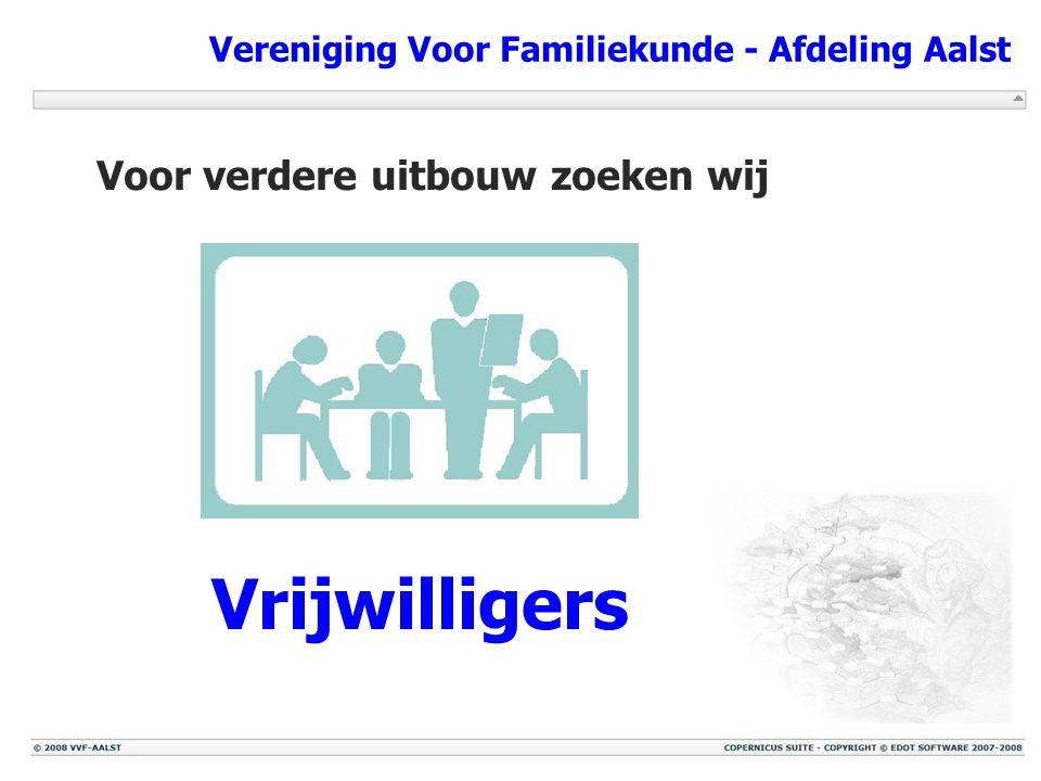 Vereniging Voor Familiekunde - Afdeling Aalst Voor verdere uitbouw zoeken wij Vrijwilligers