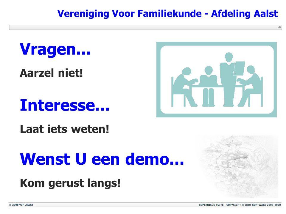 Vereniging Voor Familiekunde - Afdeling Aalst Vragen... Aarzel niet! Interesse... Laat iets weten! Wenst U een demo... Kom gerust langs!