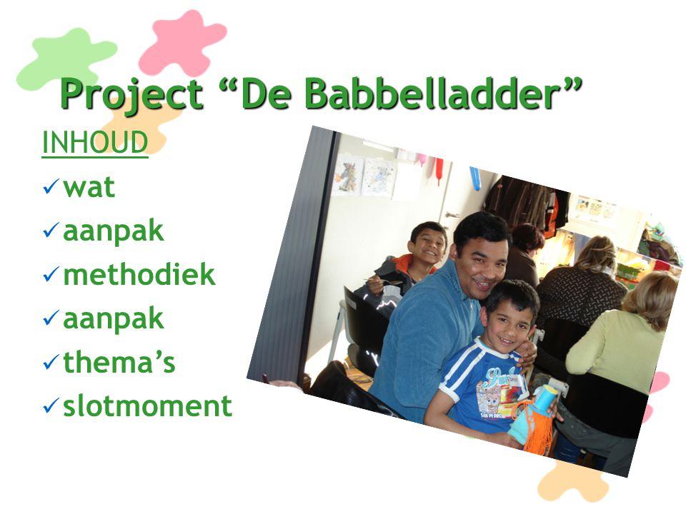 Doelstellingen project De babblelladder taal te stimuleren voor kinderen met taalachterstand allochtone en autochtone kinderen (1 ste leerjaar) kinderen op een creatieve speelse manier taalvaardigheid bij te brengen
