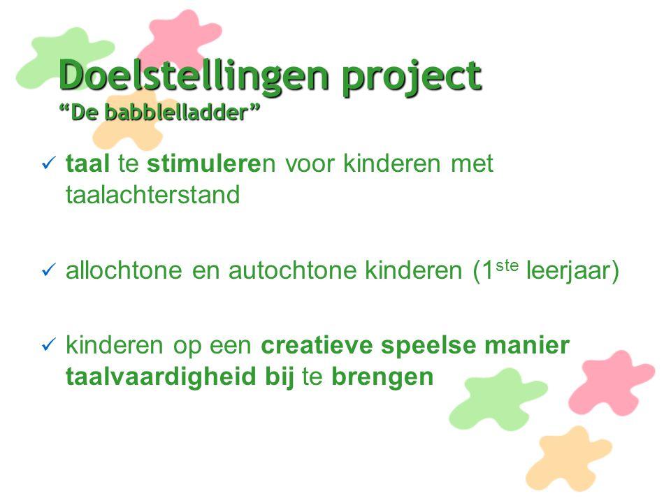 """Doelstellingen project """"De babblelladder"""" taal te stimuleren voor kinderen met taalachterstand allochtone en autochtone kinderen (1 ste leerjaar) kind"""