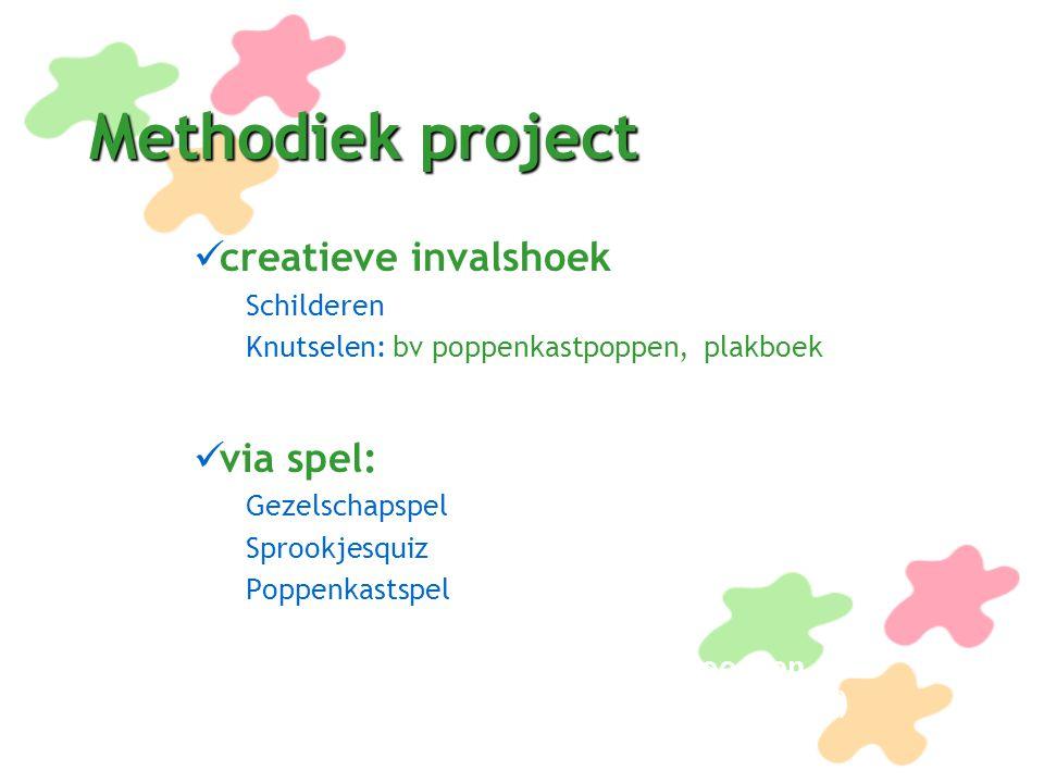Methodiek project creatieve invalshoek Schilderen Knutselen: bv poppenkastpoppen, plakboek via spel: Gezelschapspel Sprookjesquiz Poppenkastspel Noem