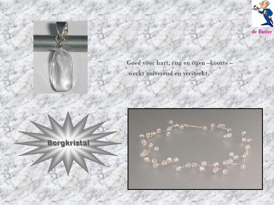 Bergkristal Goed voor hart, rug en ogen –koorts – werkt zuiverend en versterkt. de Butler
