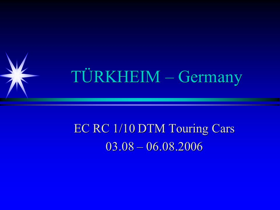 TÜRKHEIM – Germany EC RC 1/10 DTM Touring Cars 03.08 – 06.08.2006