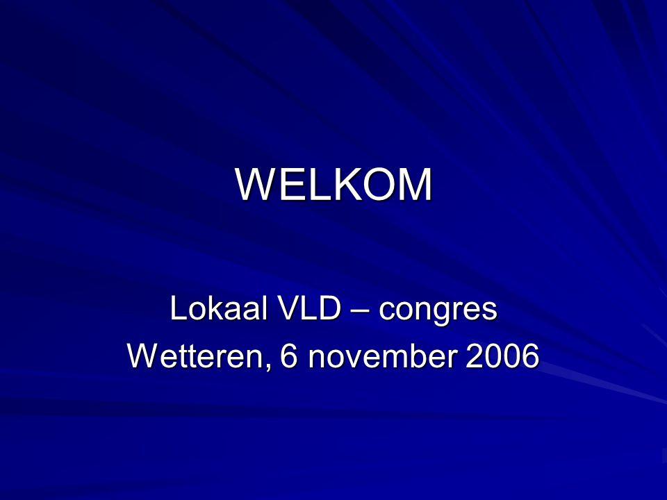 WELKOM Lokaal VLD – congres Wetteren, 6 november 2006