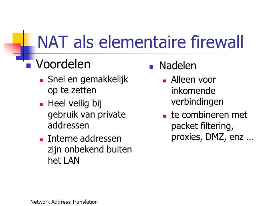 Network Address Translation NAT als elementaire firewall Voordelen Snel en gemakkelijk op te zetten Heel veilig bij gebruik van private addressen Inte