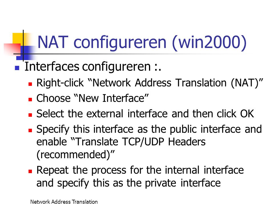 Network Address Translation NAT configureren (win2000) Interfaces configureren :.