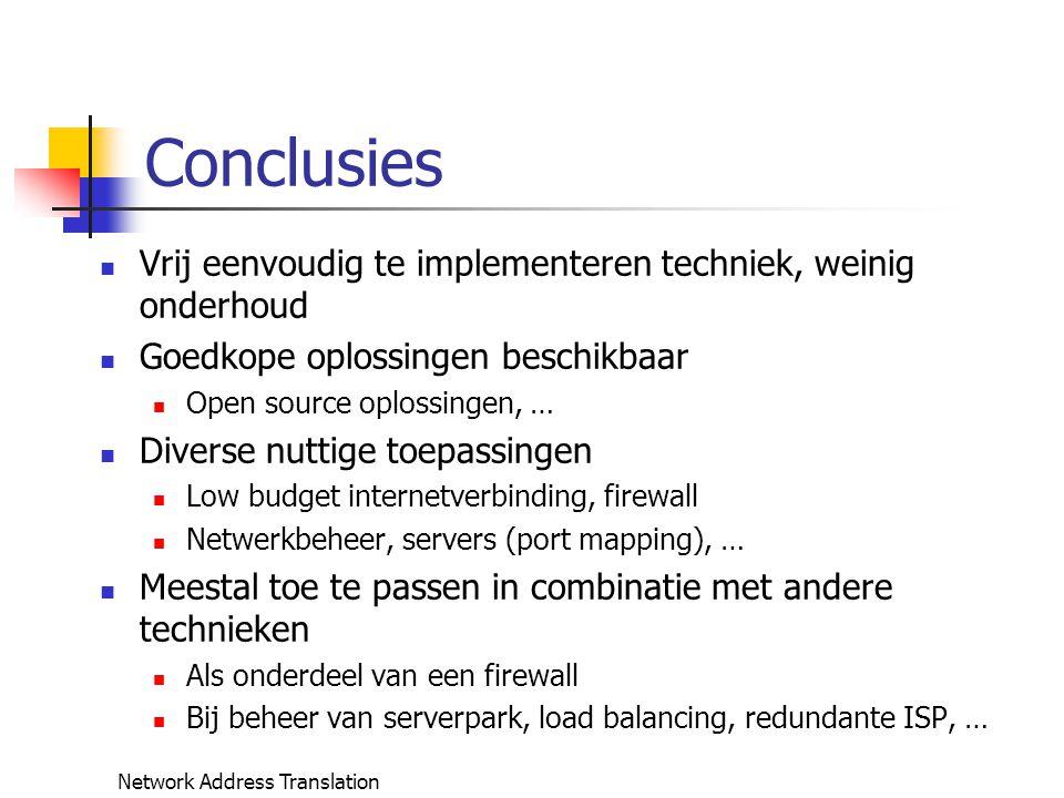 Network Address Translation Conclusies Vrij eenvoudig te implementeren techniek, weinig onderhoud Goedkope oplossingen beschikbaar Open source oplossi