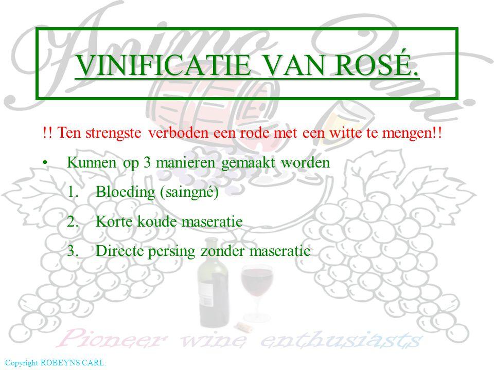 Copyright ROBEYNS CARL. VINIFICATIE VAN ROSÉ. !! Ten strengste verboden een rode met een witte te mengen!! Kunnen op 3 manieren gemaakt worden 1. Bloe