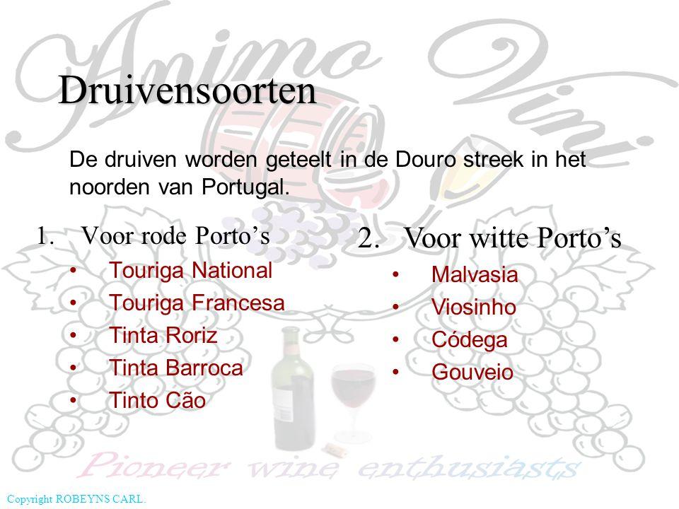 Copyright ROBEYNS CARL. Druivensoorten 1.Voor rode Porto's Touriga National Touriga Francesa Tinta Roriz Tinta Barroca Tinto Cão 2.Voor witte Porto's