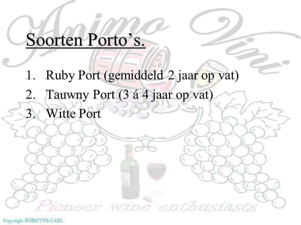 Copyright ROBEYNS CARL. Soorten Porto's. 1.Ruby Port (gemiddeld 2 jaar op vat) 2.Tauwny Port (3 á 4 jaar op vat) 3.Witte Port