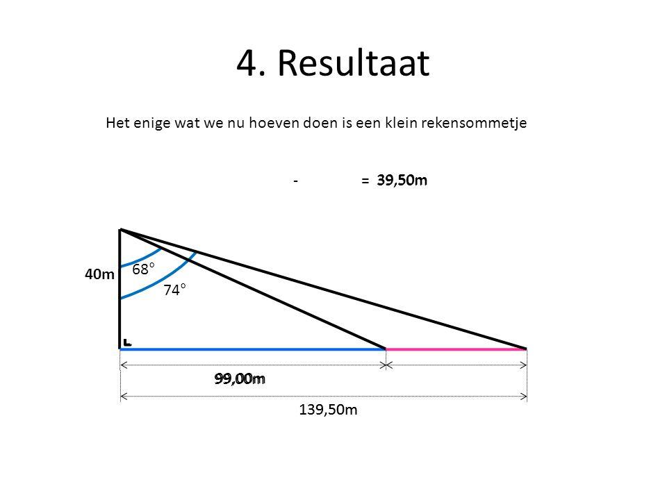 4. Resultaat 68° 74° 40m 99,00m 139,50m Het enige wat we nu hoeven doen is een klein rekensommetje 139,50m 99,00m -=39,50m