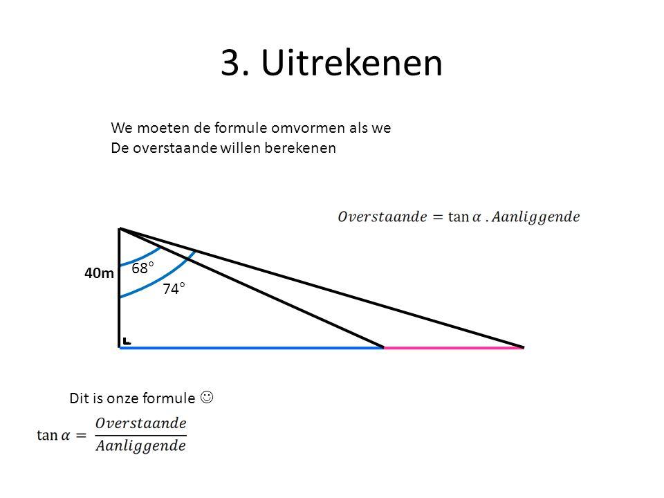 3. Uitrekenen 68° 74° 40m We vullen de waarden in in onze formule Uitrekenen 99,00m