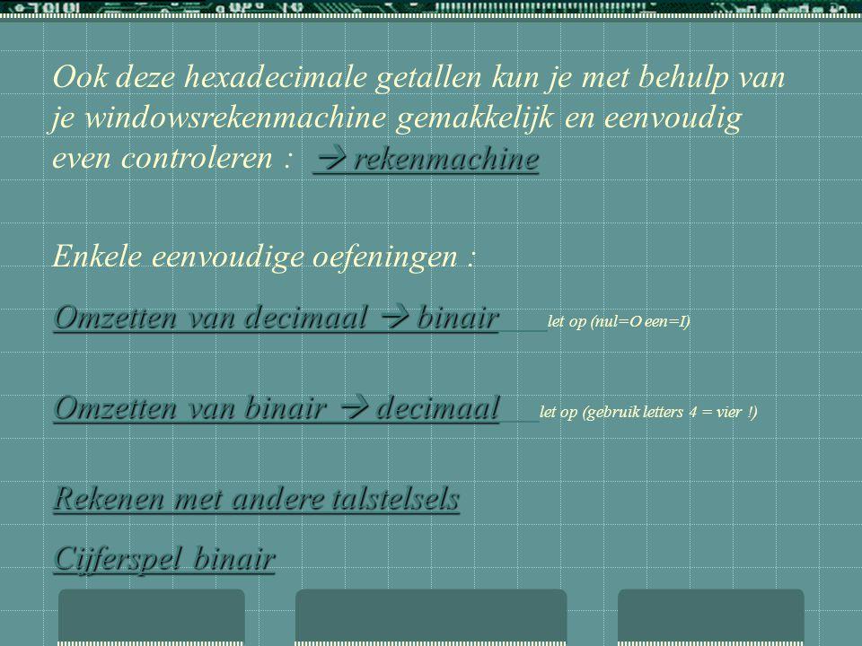  rekenmachine  rekenmachine Ook deze hexadecimale getallen kun je met behulp van je windowsrekenmachine gemakkelijk en eenvoudig even controleren :
