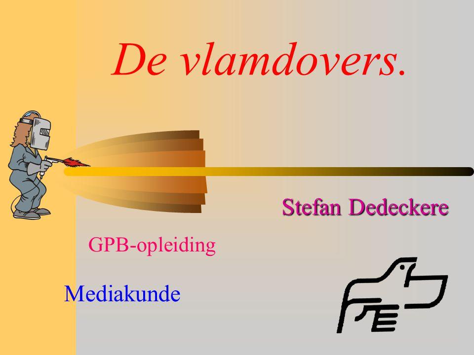 De vlamdovers. Stefan Dedeckere GPB-opleiding Mediakunde