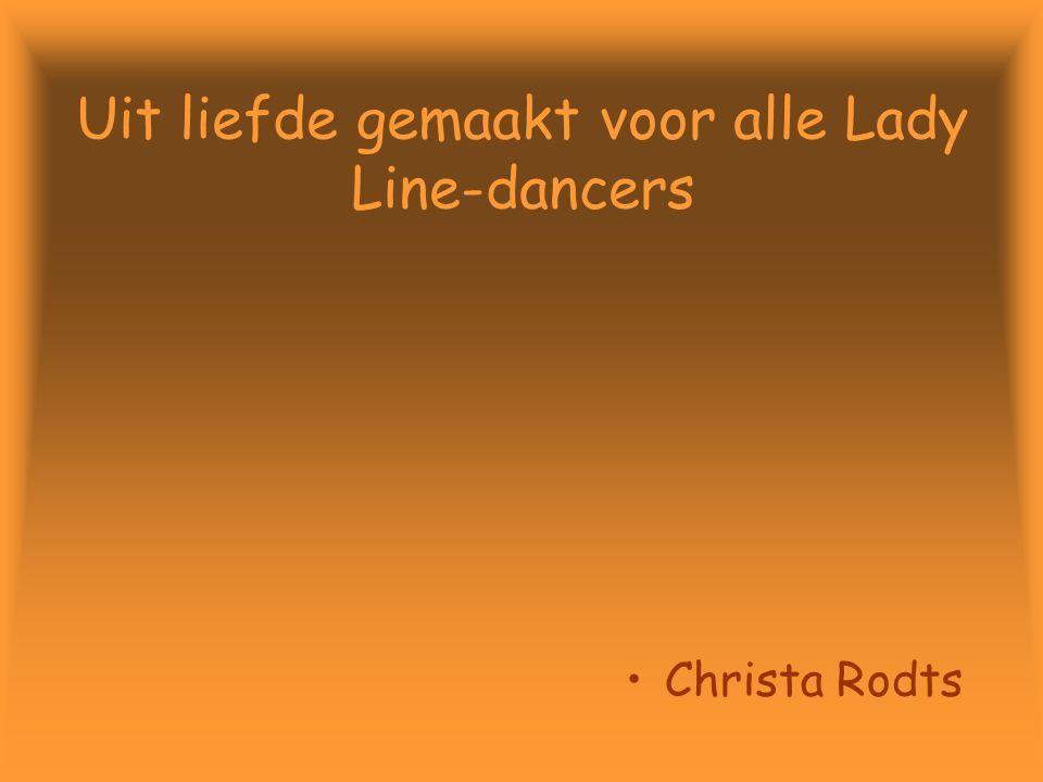 Uit liefde gemaakt voor alle Lady Line-dancers Christa Rodts