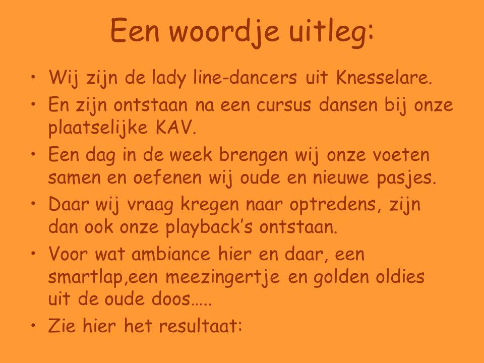Een woordje uitleg: Wij zijn de lady line-dancers uit Knesselare.