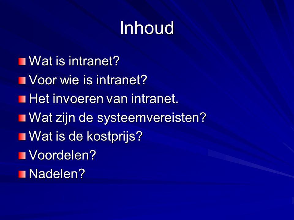 Inhoud Wat is intranet? Voor wie is intranet? Het invoeren van intranet. Wat zijn de systeemvereisten? Wat is de kostprijs? Voordelen?Nadelen?