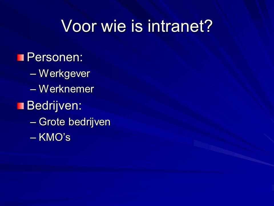 Voor wie is intranet? Personen: –Werkgever –Werknemer Bedrijven: –Grote bedrijven –KMO's