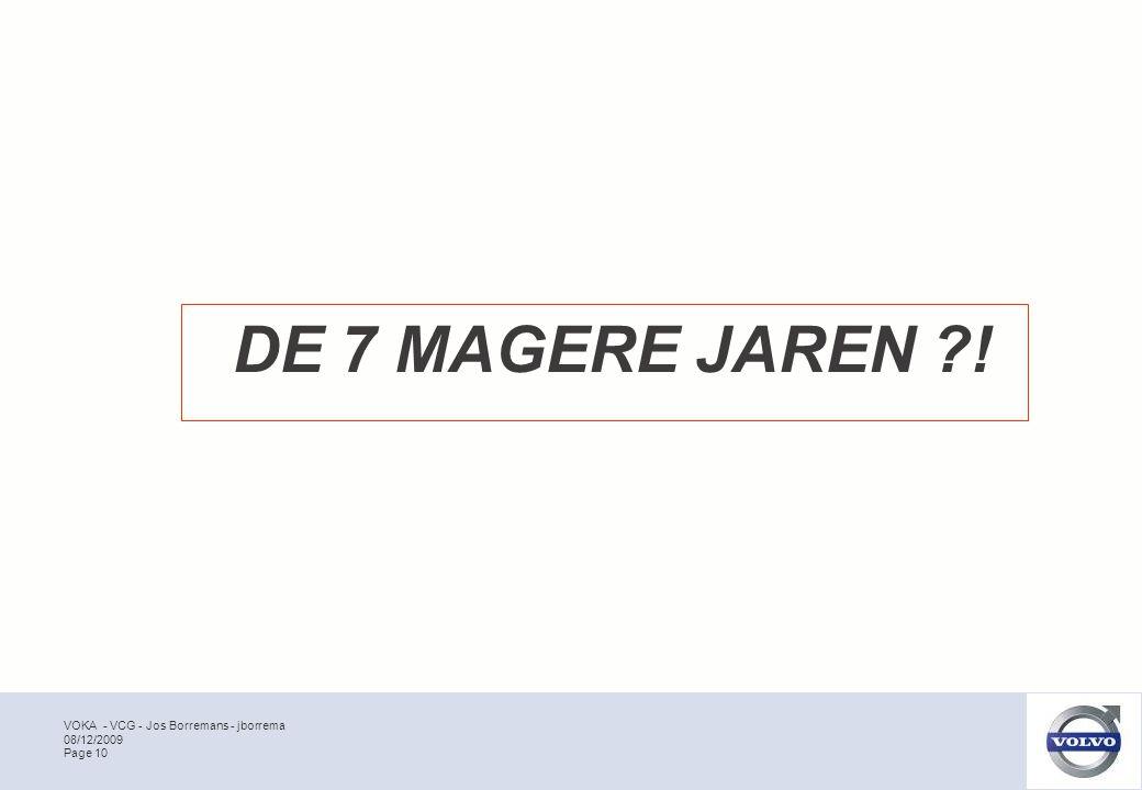 VOKA - VCG - Jos Borremans - jborrema Page 10 08/12/2009 DE 7 MAGERE JAREN !