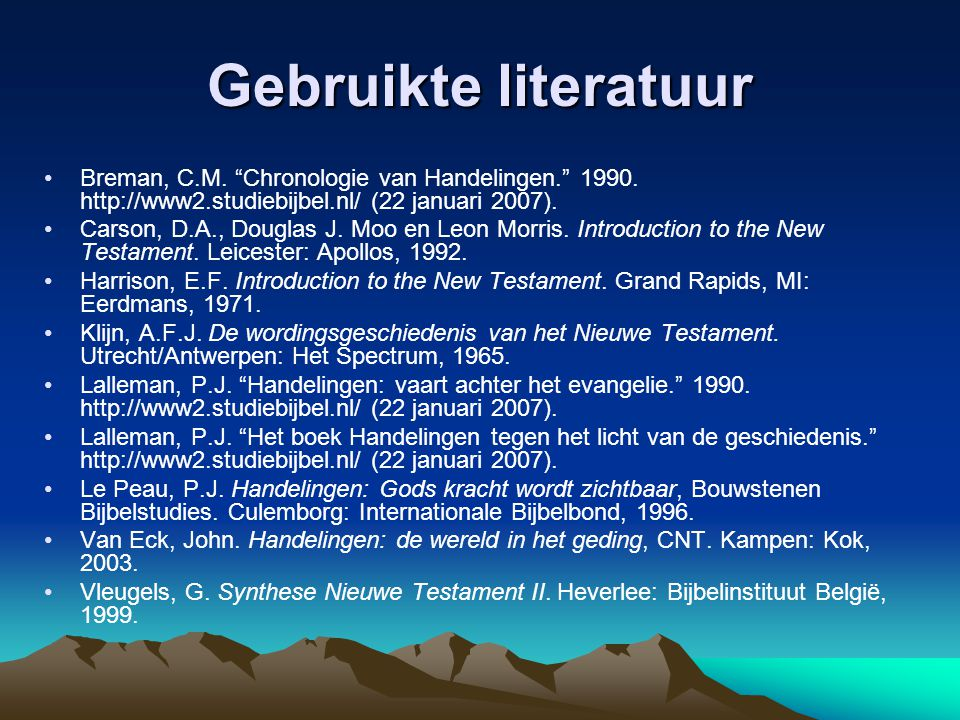 Gebruikte literatuur Breman, C.M. Chronologie van Handelingen. 1990.
