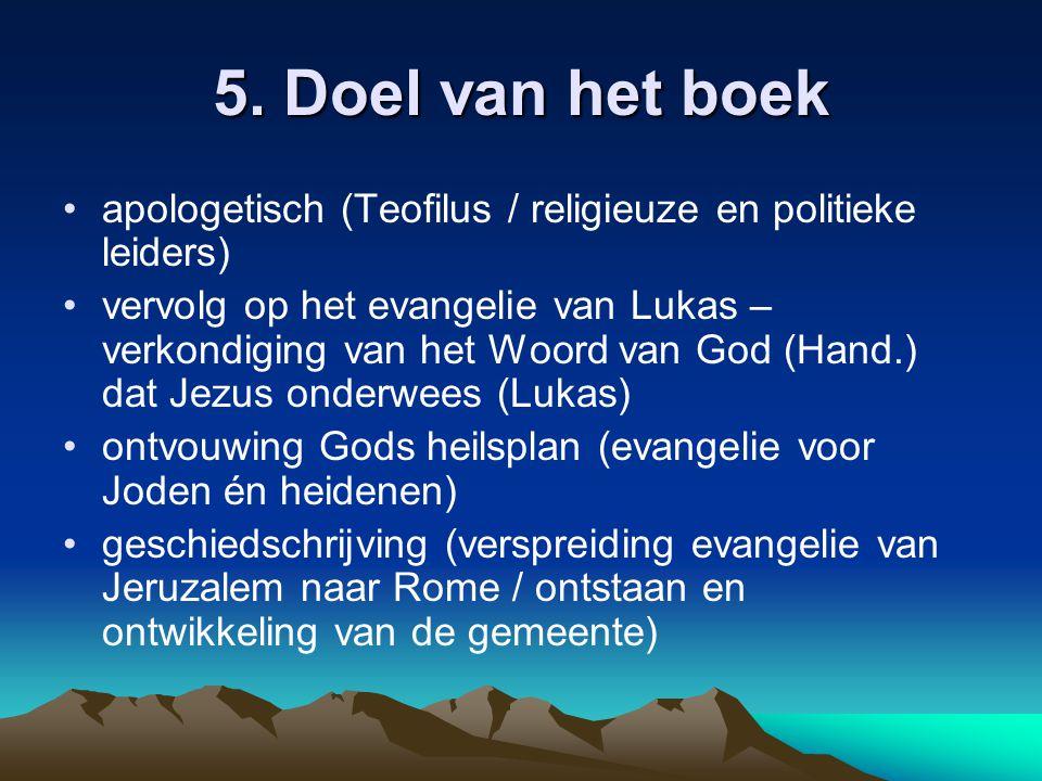 5. Doel van het boek apologetisch (Teofilus / religieuze en politieke leiders) vervolg op het evangelie van Lukas – verkondiging van het Woord van God