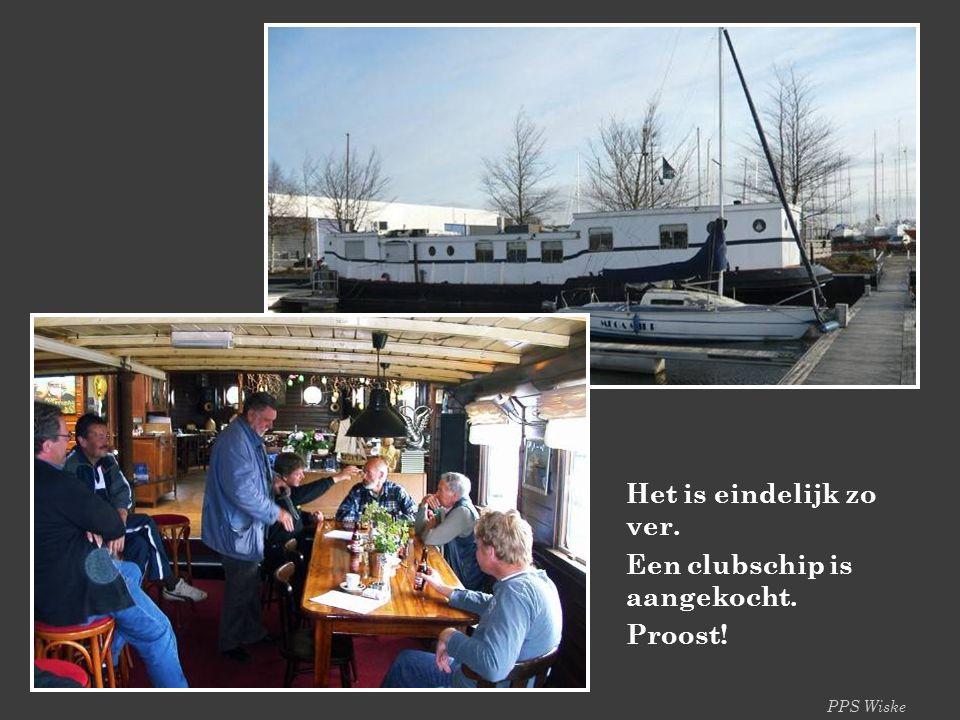 PPS Wiske Het is eindelijk zo ver. Een clubschip is aangekocht. Proost!