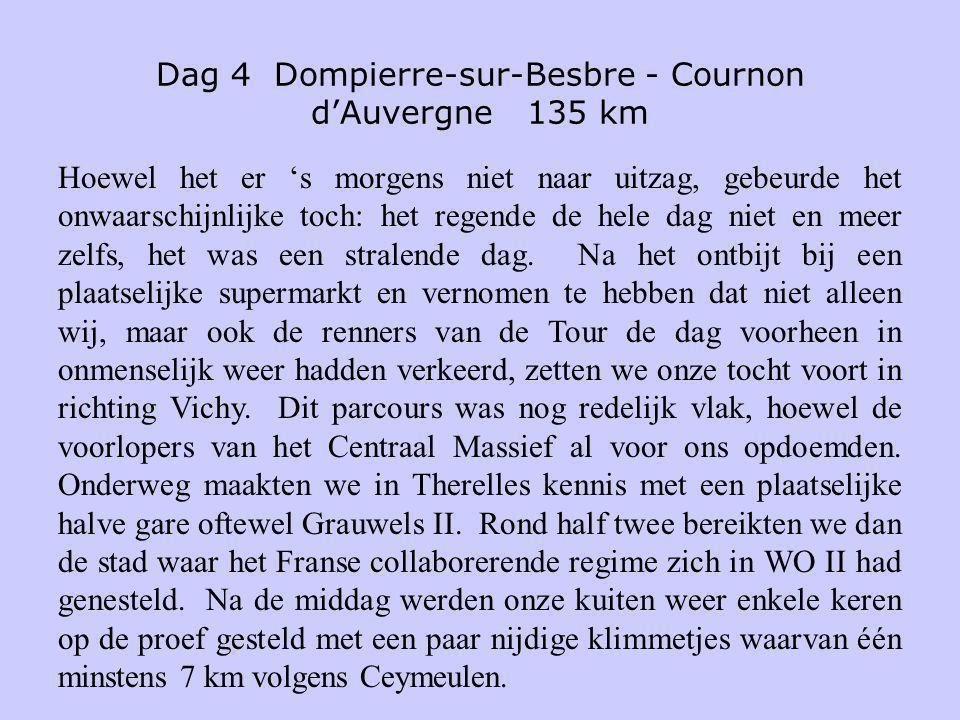 Dag 4 Dompierre-sur-Besbre - Cournon d'Auvergne 135 km Hoewel het er 's morgens niet naar uitzag, gebeurde het onwaarschijnlijke toch: het regende de