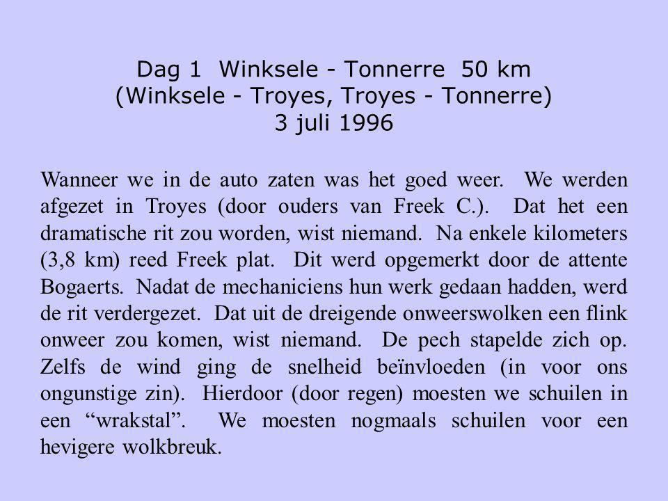 Dag 1 Winksele - Tonnerre 50 km (Winksele - Troyes, Troyes - Tonnerre) 3 juli 1996 Wanneer we in de auto zaten was het goed weer. We werden afgezet in