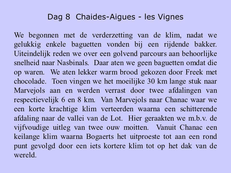 Dag 8 Chaides-Aigues - les Vignes We begonnen met de verderzetting van de klim, nadat we gelukkig enkele baguetten vonden bij een rijdende bakker. Uit