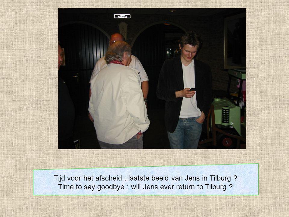 Tijd voor het afscheid : laatste beeld van Jens in Tilburg ? Time to say goodbye : will Jens ever return to Tilburg ?