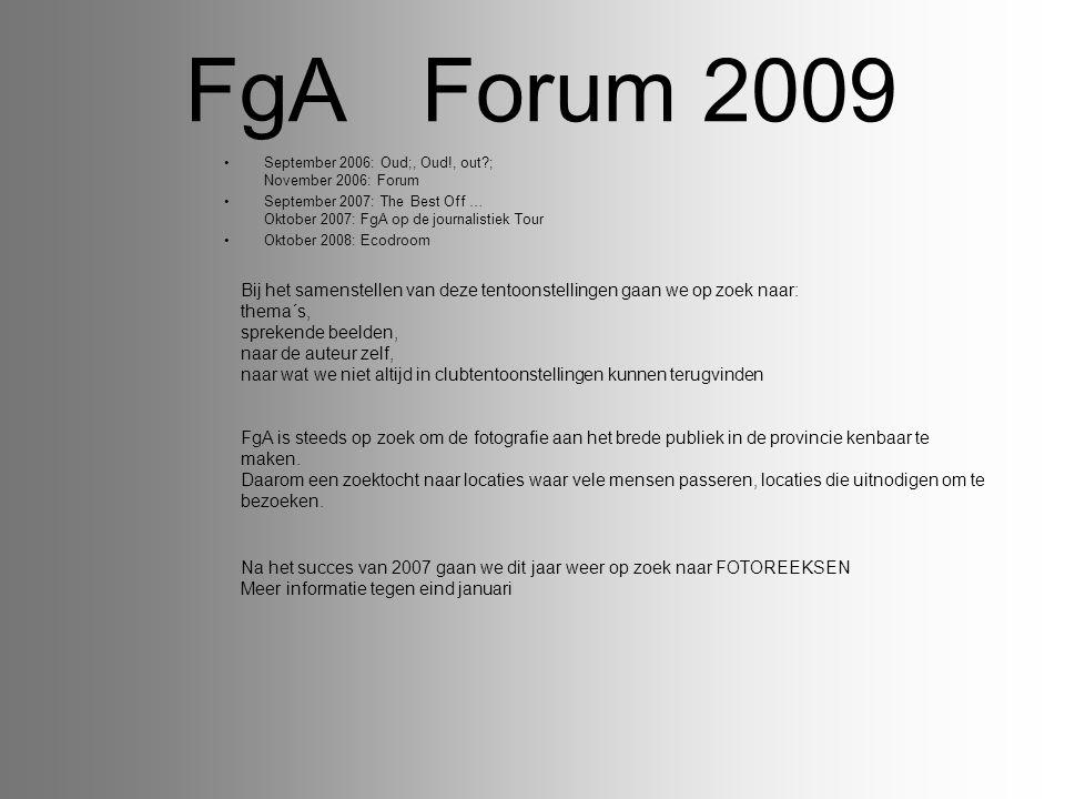 FgA Forum 2009 FgA is steeds op zoek om de fotografie aan het brede publiek in de provincie kenbaar te maken. Daarom een zoektocht naar locaties waar