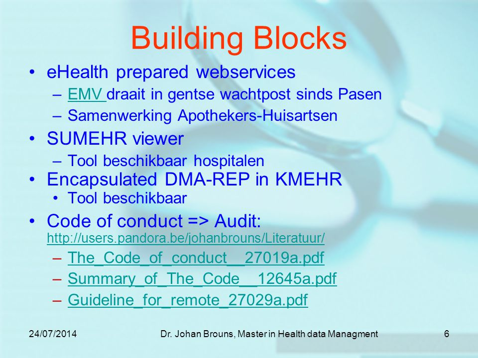 24/07/2014Dr. Johan Brouns, Master in Health data Managment6 Building Blocks eHealth prepared webservices –EMV draait in gentse wachtpost sinds PasenE