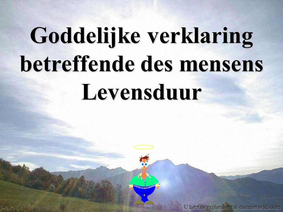 U hebt de vrijheid om al dan niet te klikken Goddelijke verklaring betreffende des mensens Levensduur
