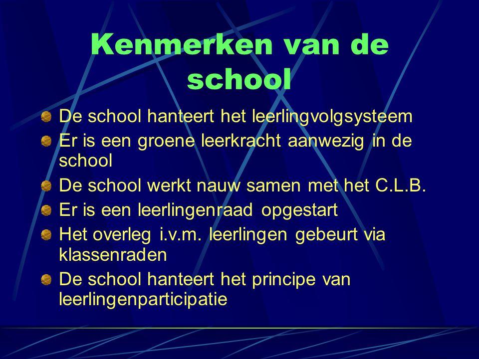 Kenmerken van de school De school hanteert het leerlingvolgsysteem Er is een groene leerkracht aanwezig in de school De school werkt nauw samen met het C.L.B.