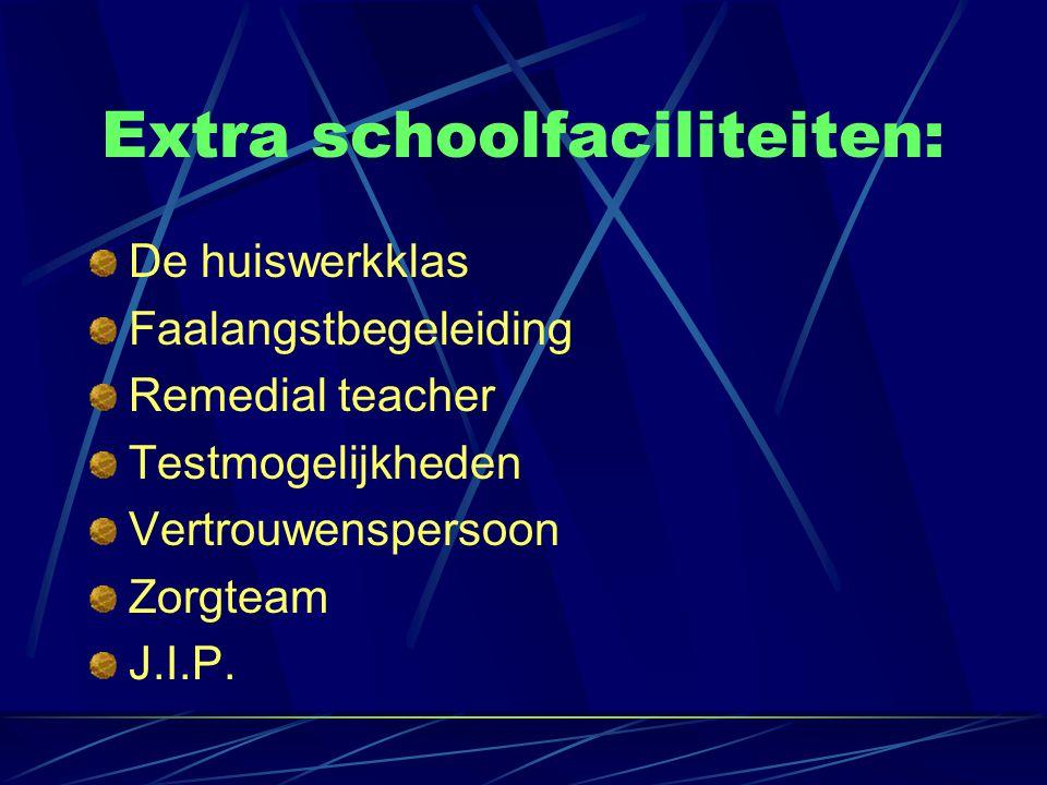 Extra schoolfaciliteiten: De huiswerkklas Faalangstbegeleiding Remedial teacher Testmogelijkheden Vertrouwenspersoon Zorgteam J.I.P.
