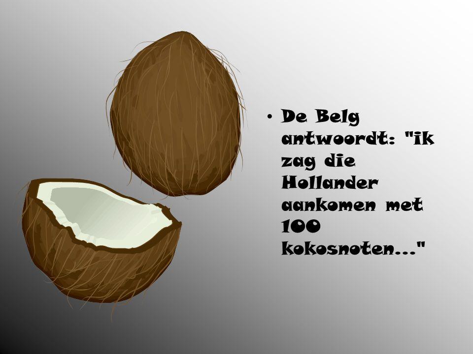 De Belg is als eerste weg en komt terug met 100 bosvruchten. Het opperhoofd tegen de Belg: