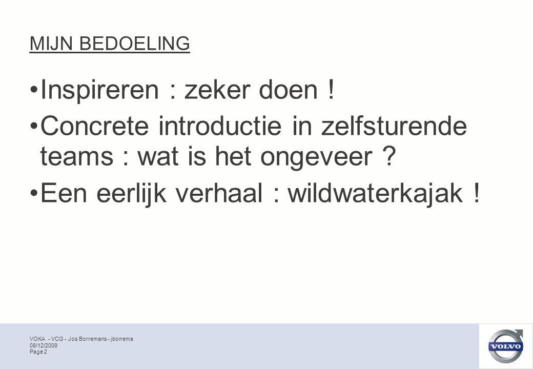 VOKA - VCG - Jos Borremans - jborrema Page 2 08/12/2009 MIJN BEDOELING Inspireren : zeker doen ! Concrete introductie in zelfsturende teams : wat is h