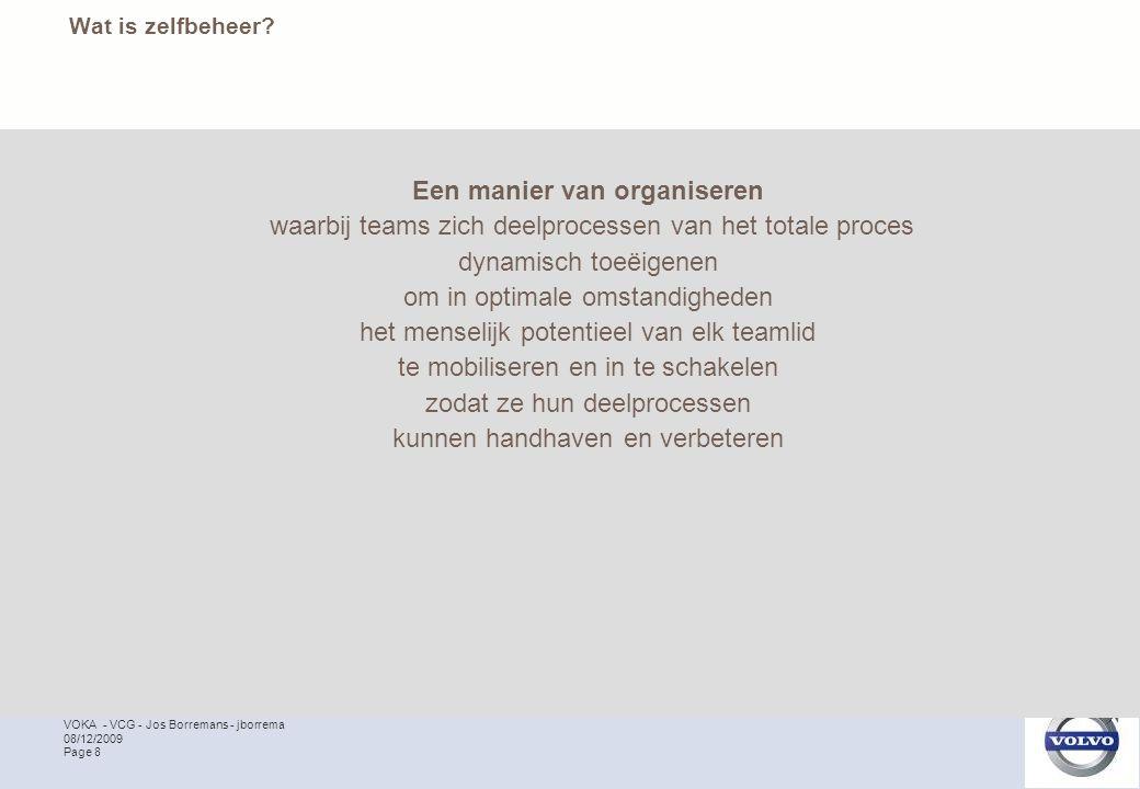 VOKA - VCG - Jos Borremans - jborrema Page 8 08/12/2009 Wat is zelfbeheer? Een manier van organiseren waarbij teams zich deelprocessen van het totale