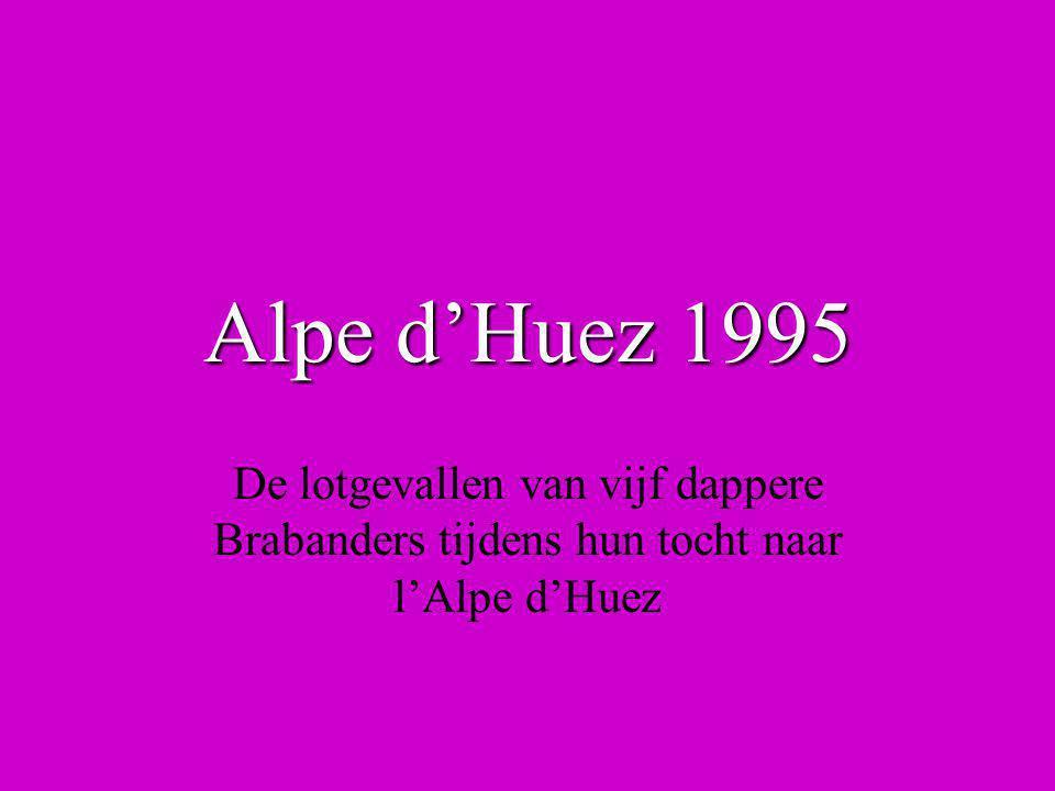 Alpe d'Huez 1995 De lotgevallen van vijf dappere Brabanders tijdens hun tocht naar l'Alpe d'Huez