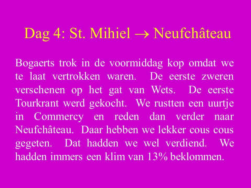 Dag 4: St. Mihiel  Neufchâteau Bogaerts trok in de voormiddag kop omdat we te laat vertrokken waren. De eerste zweren verschenen op het gat van Wets.