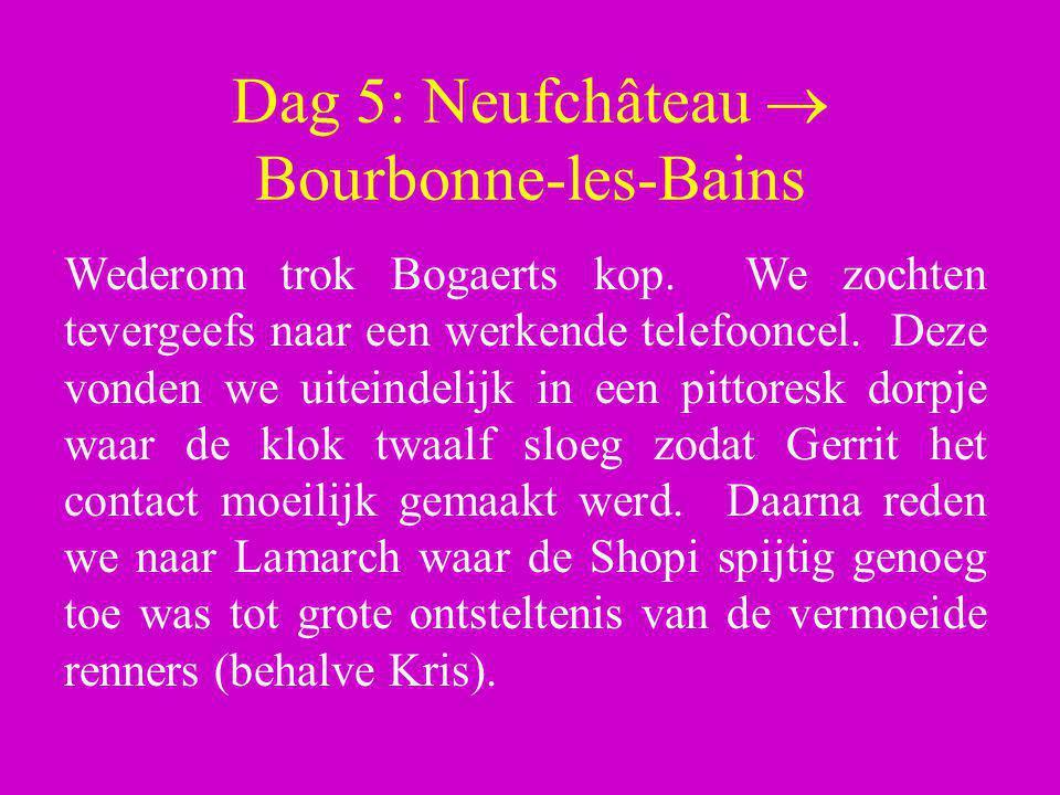 Dag 5: Neufchâteau  Bourbonne-les-Bains Wederom trok Bogaerts kop. We zochten tevergeefs naar een werkende telefooncel. Deze vonden we uiteindelijk i