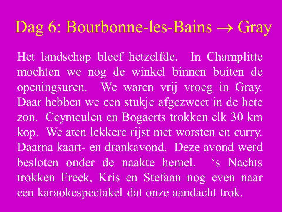 Dag 6: Bourbonne-les-Bains  Gray Het landschap bleef hetzelfde. In Champlitte mochten we nog de winkel binnen buiten de openingsuren. We waren vrij v