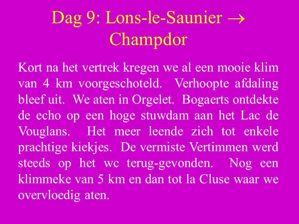 Dag 9: Lons-le-Saunier  Champdor Kort na het vertrek kregen we al een mooie klim van 4 km voorgeschoteld. Verhoopte afdaling bleef uit. We aten in Or