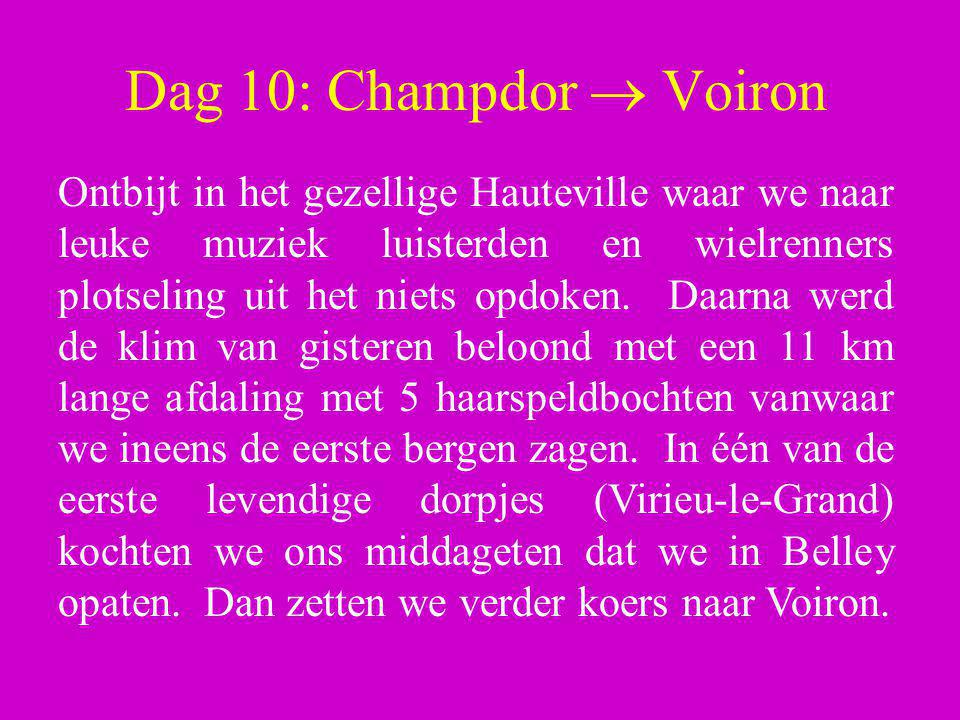 Dag 10: Champdor  Voiron Ontbijt in het gezellige Hauteville waar we naar leuke muziek luisterden en wielrenners plotseling uit het niets opdoken. Da