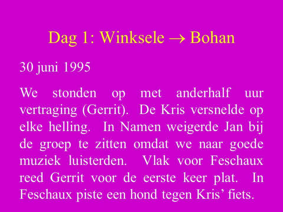 Dag 1: Winksele  Bohan 30 juni 1995 We stonden op met anderhalf uur vertraging (Gerrit). De Kris versnelde op elke helling. In Namen weigerde Jan bij
