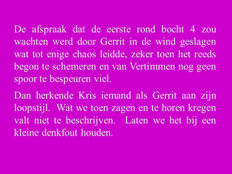De afspraak dat de eerste rond bocht 4 zou wachten werd door Gerrit in de wind geslagen wat tot enige chaos leidde, zeker toen het reeds begon te sche