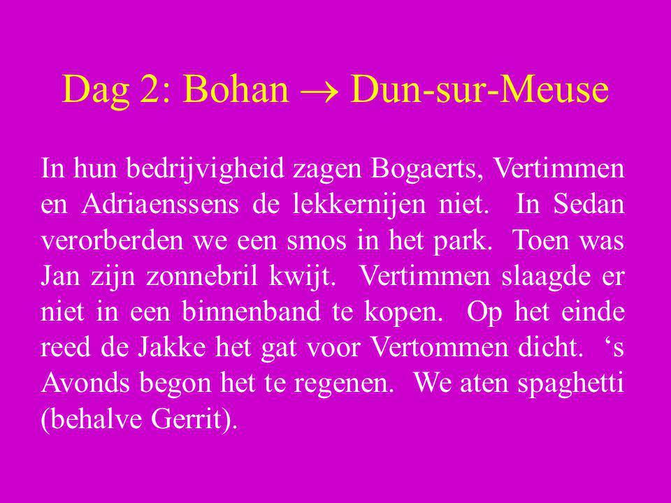 Dag 2: Bohan  Dun-sur-Meuse In hun bedrijvigheid zagen Bogaerts, Vertimmen en Adriaenssens de lekkernijen niet. In Sedan verorberden we een smos in h