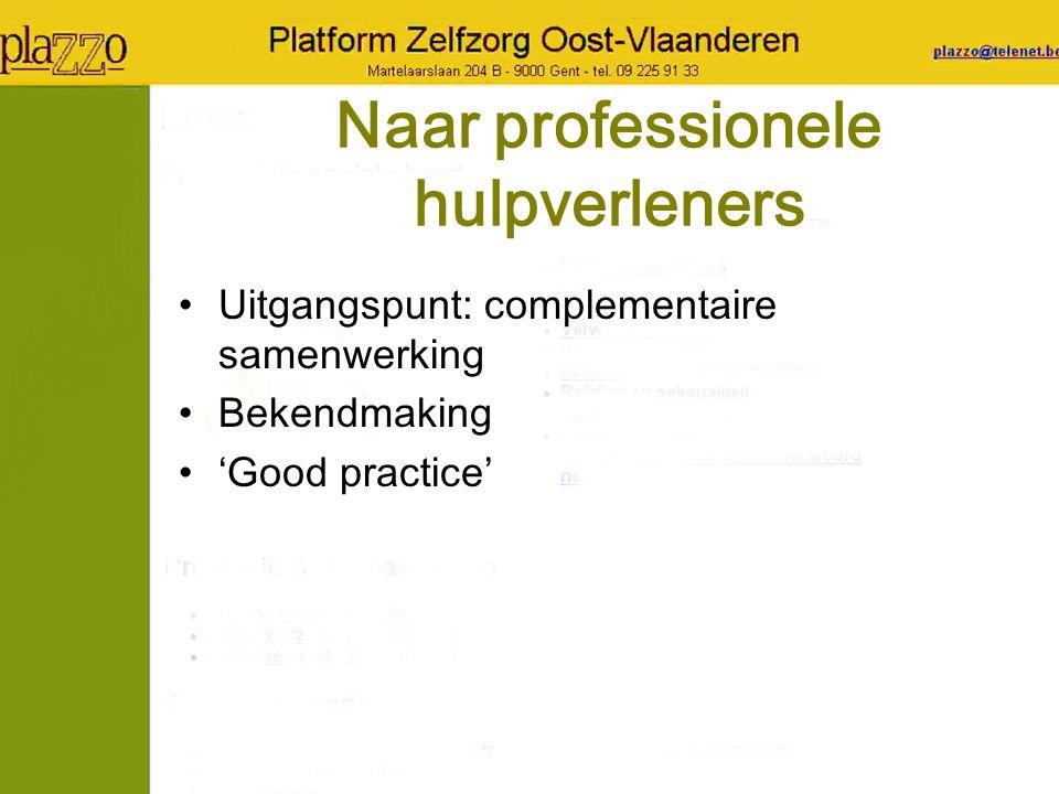Naar professionele hulpverleners Uitgangspunt: complementaire samenwerking Bekendmaking 'Good practice'