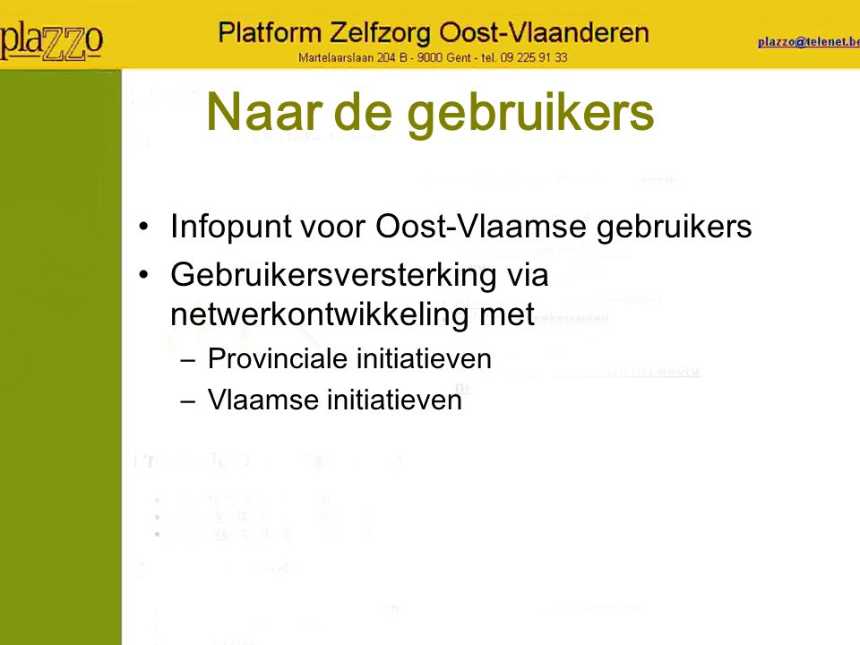 Naar de gebruikers Infopunt voor Oost-Vlaamse gebruikers Gebruikersversterking via netwerkontwikkeling met –Provinciale initiatieven –Vlaamse initiati