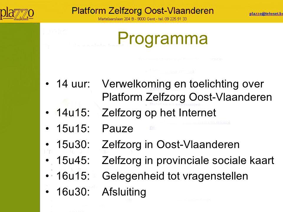 Programma 14 uur:Verwelkoming en toelichting over Platform Zelfzorg Oost-Vlaanderen 14u15:Zelfzorg op het Internet 15u15:Pauze 15u30:Zelfzorg in Oost-
